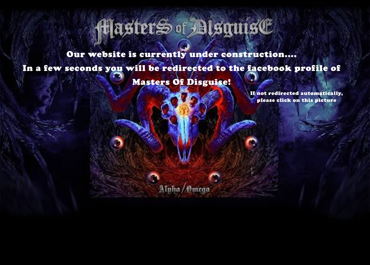 Our website is currently under construction... In a few seconds you will be redirected to the facebook profile of Masters Of Disguise. If not redirected automatically, please click on this picture.